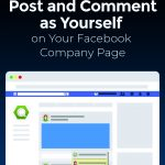How to Post and Comment as Yourself on Your Facebook Company Page